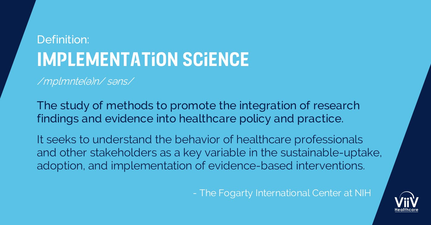 The state of HIV implementation science: Do we need more science or more  implementation?   ViiV Healthcare
